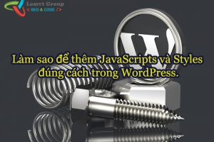 Them JavaScripts va Styles dung cach trong WordPress