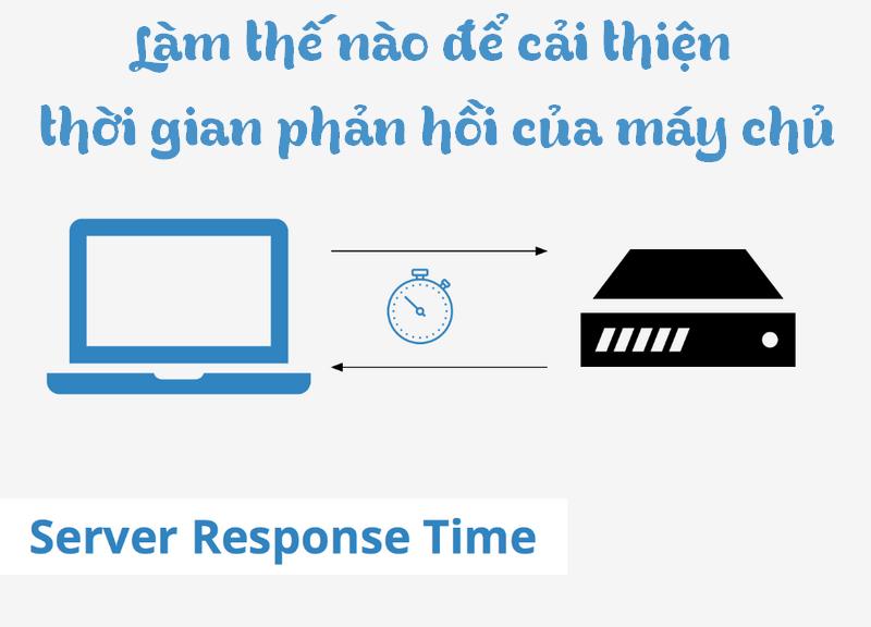 Làm thế nào để cải thiện thời gian phản hồi của máy chủ thoi-gian-phan-hoi-may-chu