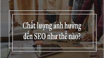 Chất lượng nội dung ảnh hưởng đến SEO như thế nào?