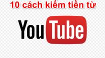 10 cách kiếm tiền từ Youtube