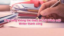 5 kỹ năng không thể thiếu để trở thành một Writer thành công