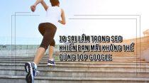 10 sai lầm khiến bạn MÃI KHÔNG THỂ đứng TOP Google