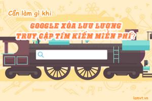 Cần làm gì khi Google loại bỏ lưu lượng truy cập tìm kiếm miễn phí?