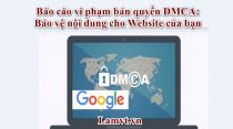 Báo cáo vi phạm bản quyền DMCA: Bảo vệ nội dung cho Website của bạn