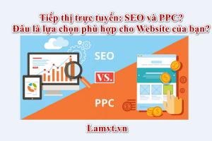 Tiếp thị trực tuyến: SEO và PPC? Đâu là lựa chọn phù hợp cho website của bạn?