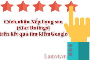Cách nhận Xếp hạng sao (Star Ratings) trên kết quả tìm kiếm Google