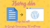Hướng dẫn đầy đủ để nhập bài viết từ Google Docs sang WordPress